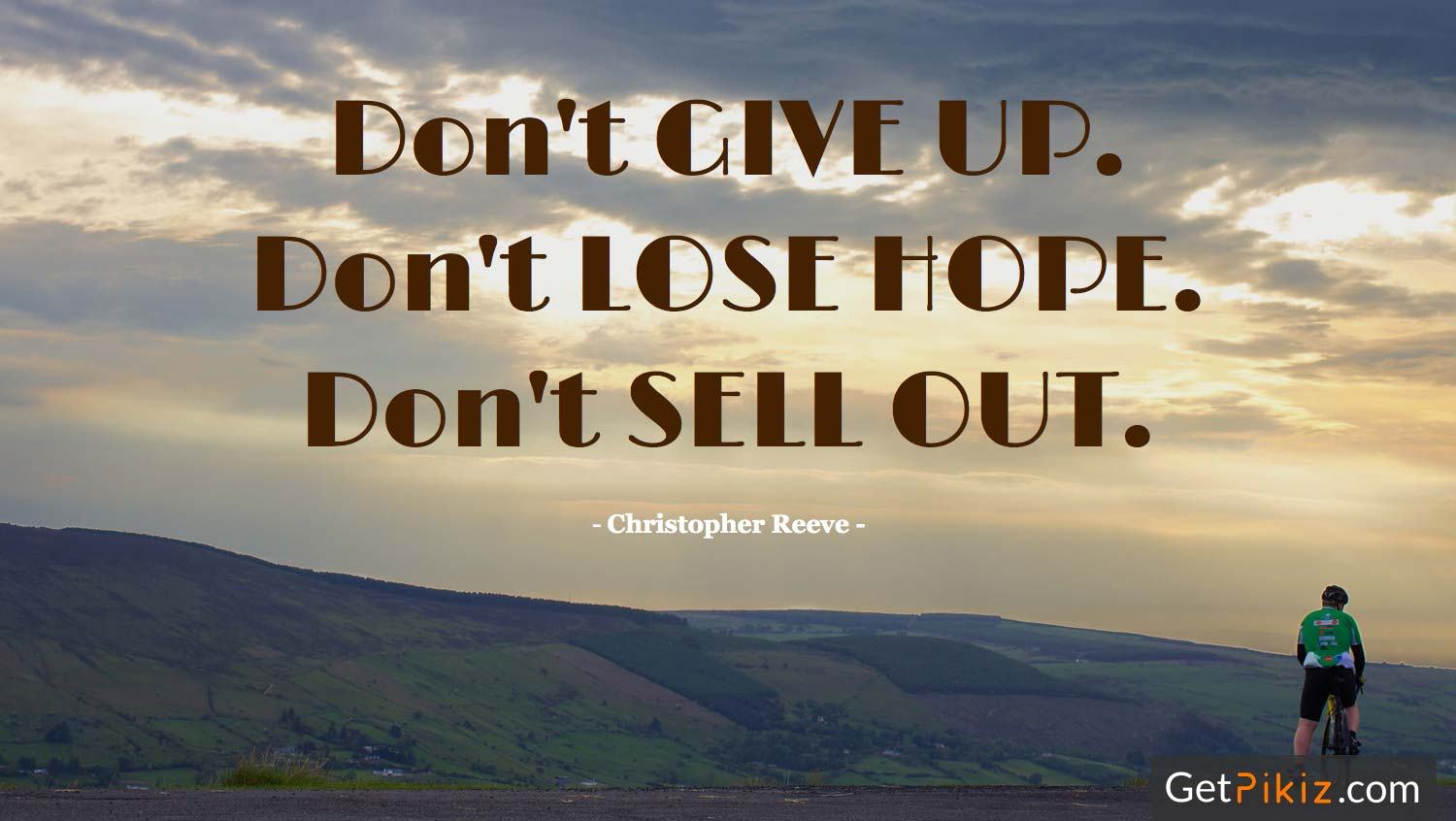 Don't give up. Don't lose hope. Don't sell out. - Christopher Reeve
