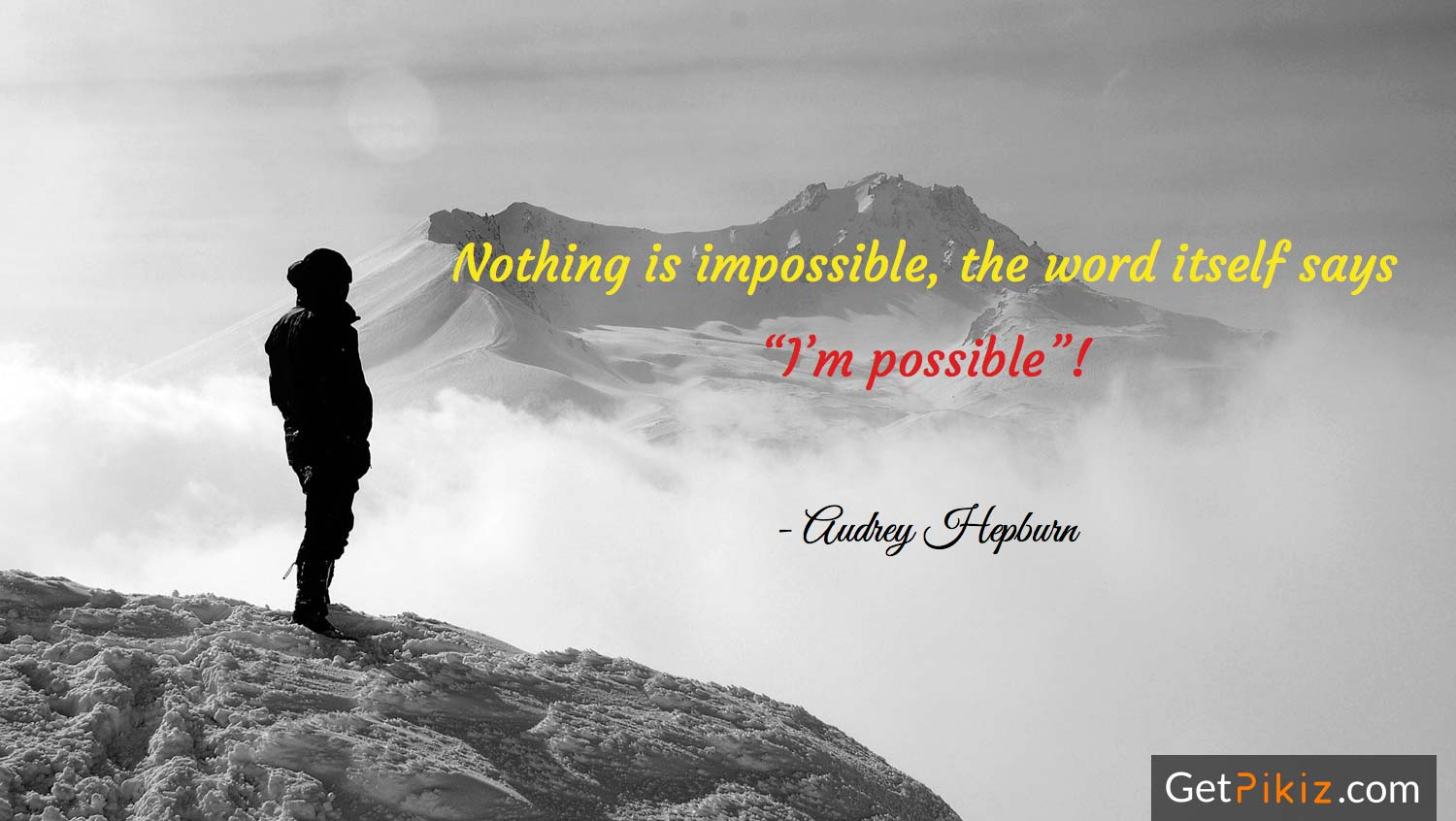 Nothing is impossible, the word itself says 'I'm possible'! - Audrey Hepburn