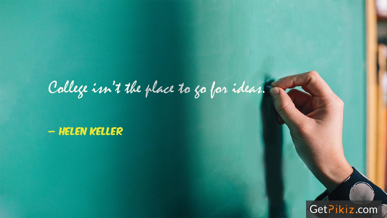 College isn't the place to go for ideas. – Helen Keller