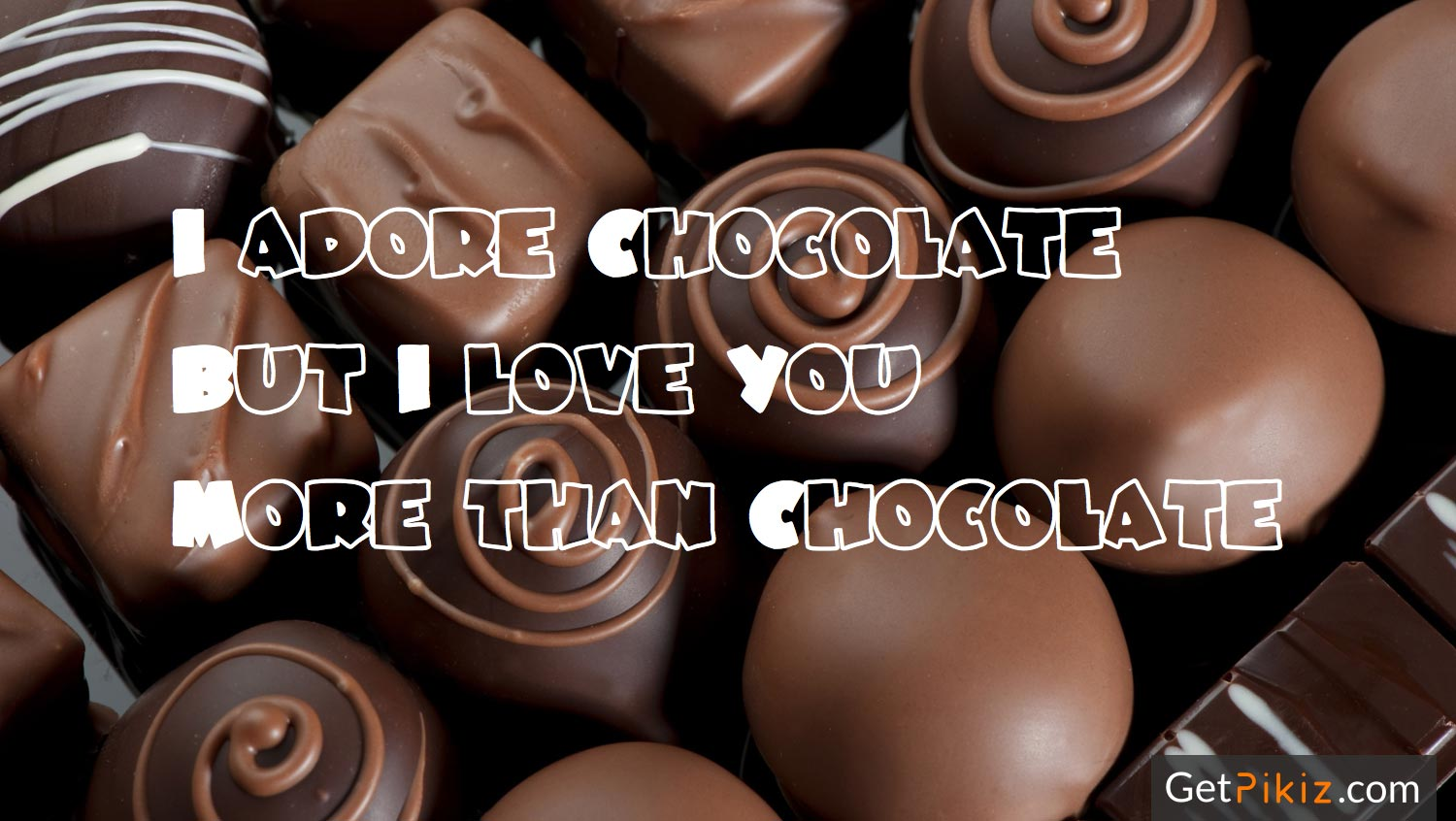 I adore Chocolate but I love You more than Chocolate