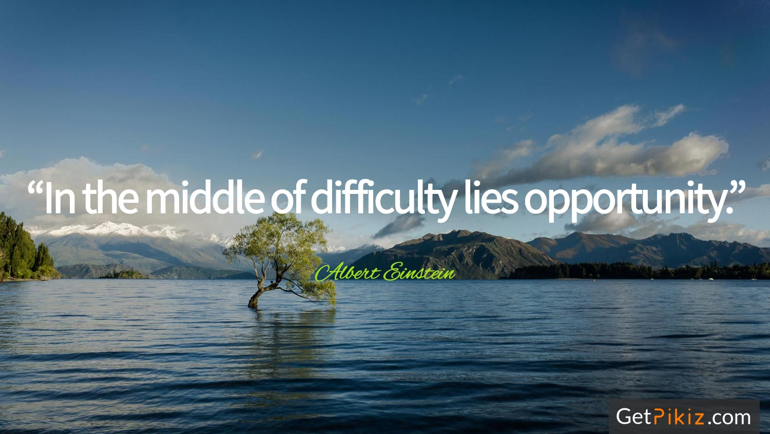 """In the middle of difficulty lies opportunity. – Albert Einstein"