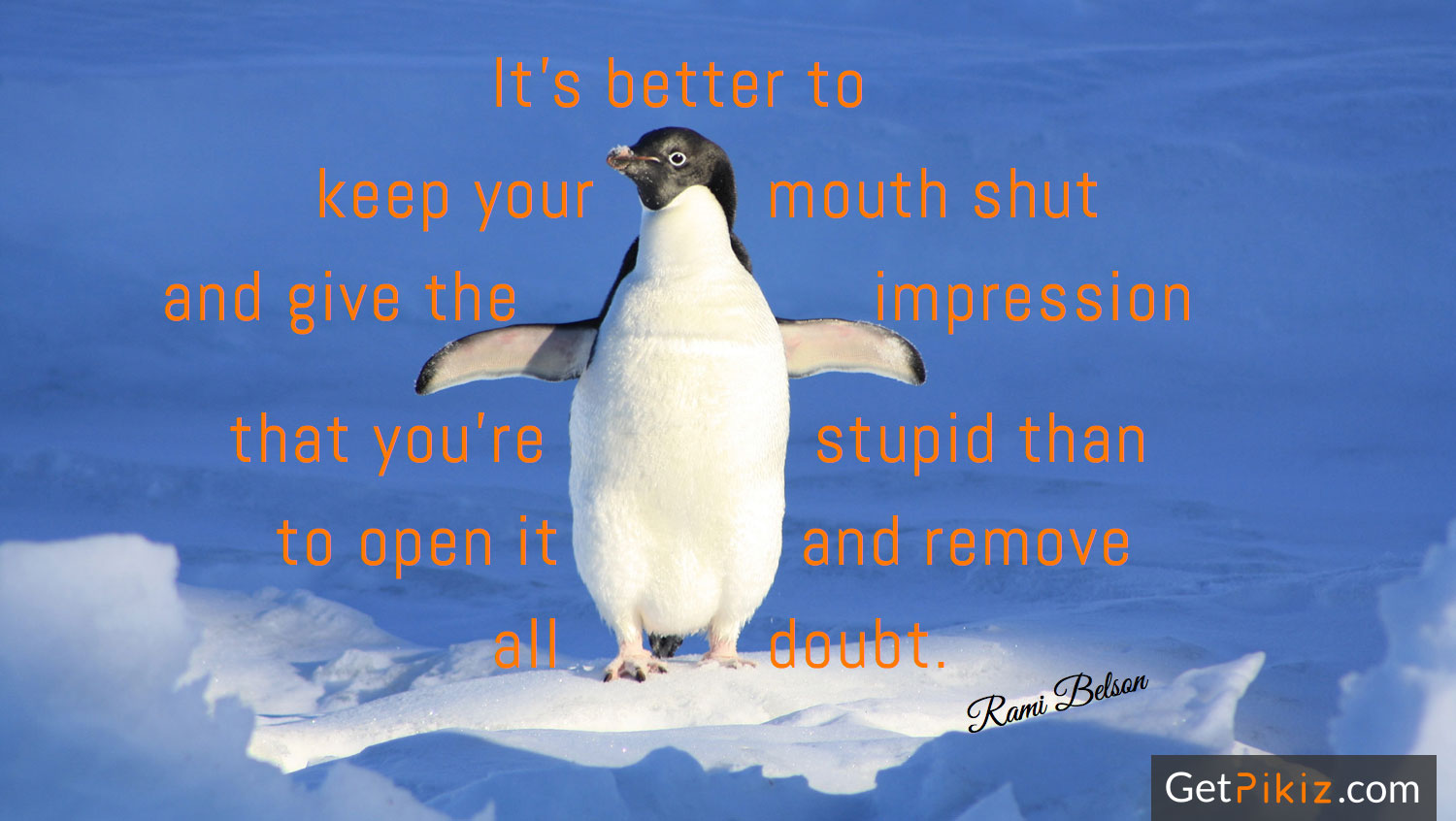 It's better to keep your mouth shut and give the impression that you're stupid than to open it and remove all doubt. – Rami Belson