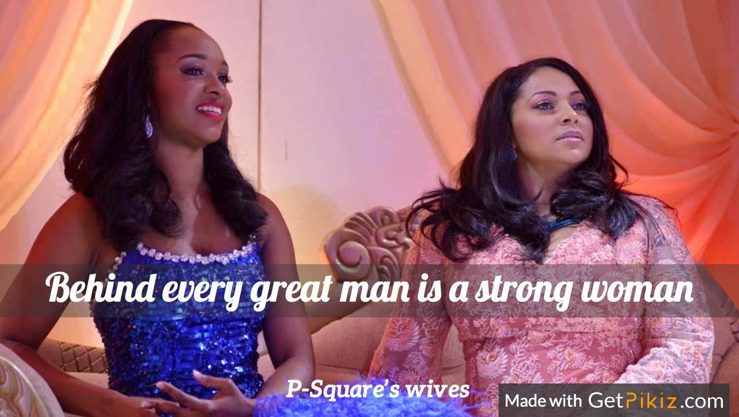 Behind every great man is a strong woman - P-Square's wives
