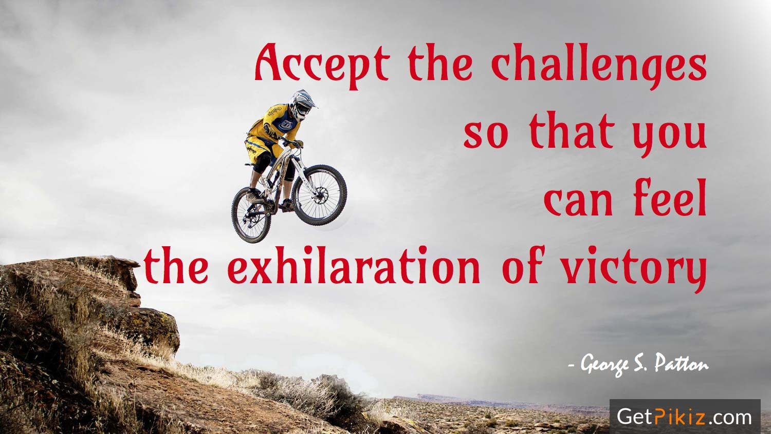 Accept the challenges so that you can feel the exhilaration of victory. - George S. Patton