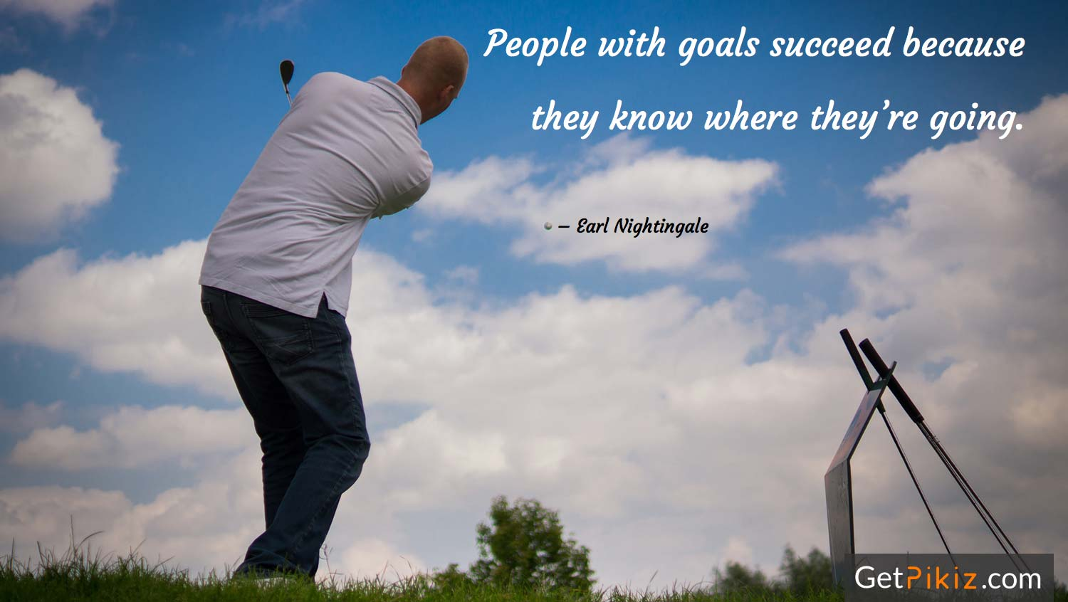People with goals succeed because they know where they're going. – Earl Nightingale