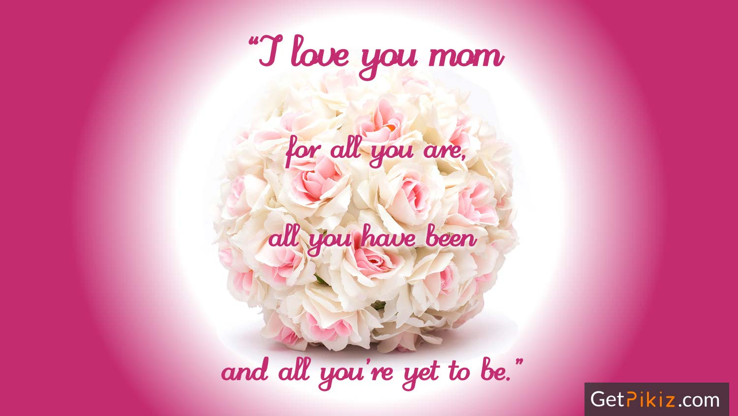 I love you mom for all you are