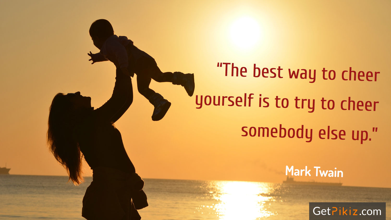 """The best way to cheer yourself is to try to cheer somebody else up."" -Mark Twain"