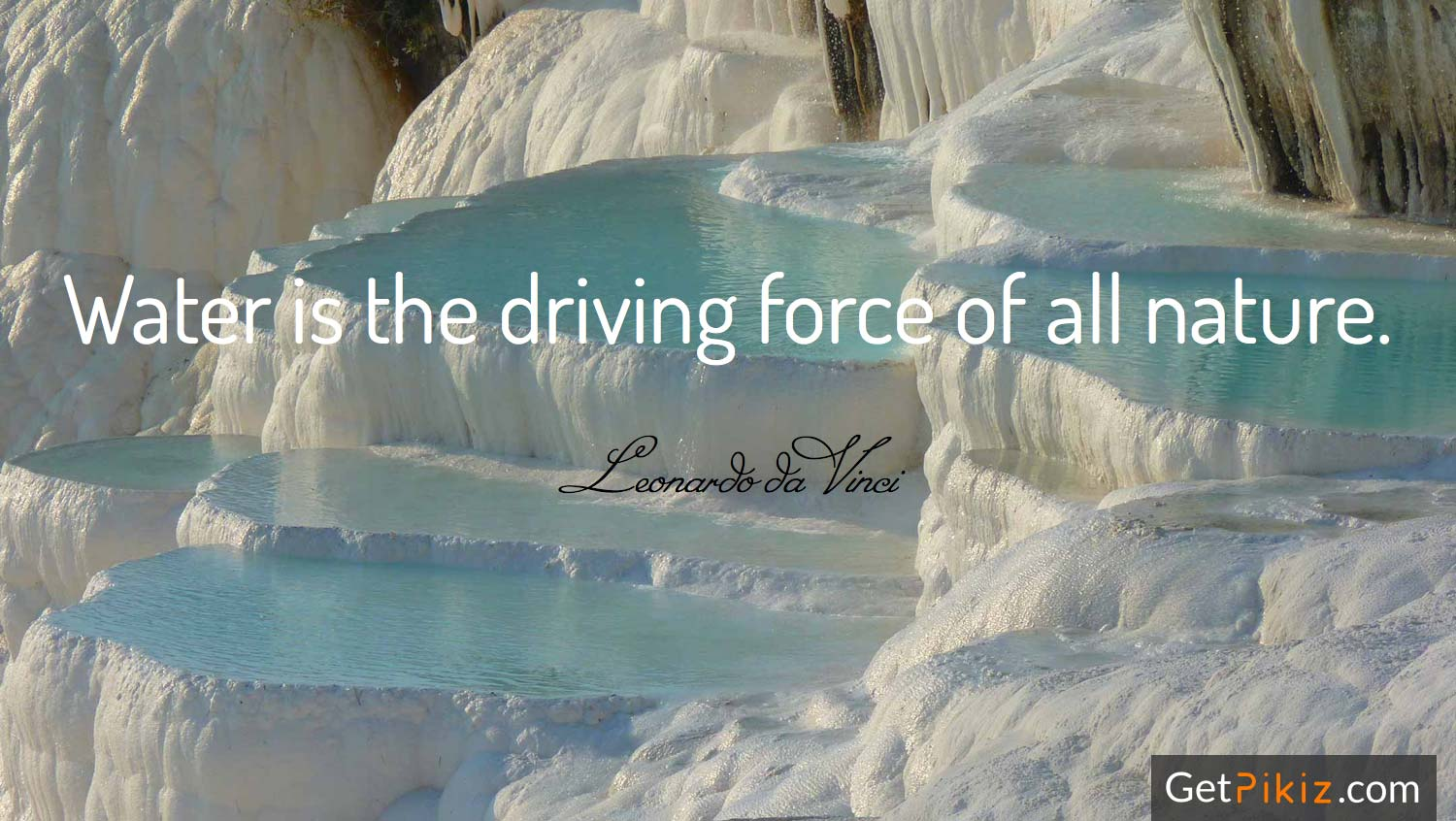 Water is the driving force of all nature. – Leonardo da Vinci