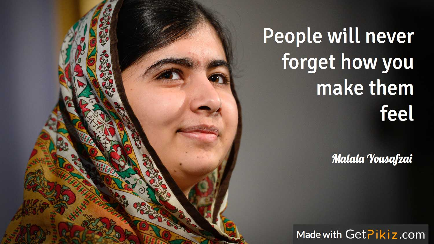 People will never forget how you make them feel - Malala Yousafzai