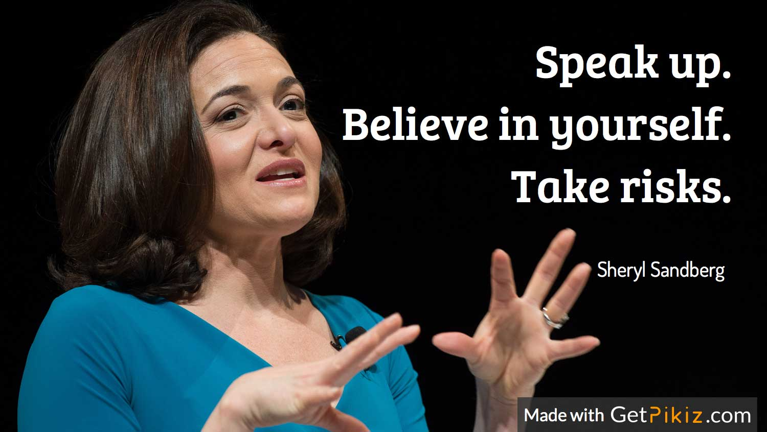 Speak up. Believe in yourself. Take risks. - Sheryl Sandberg