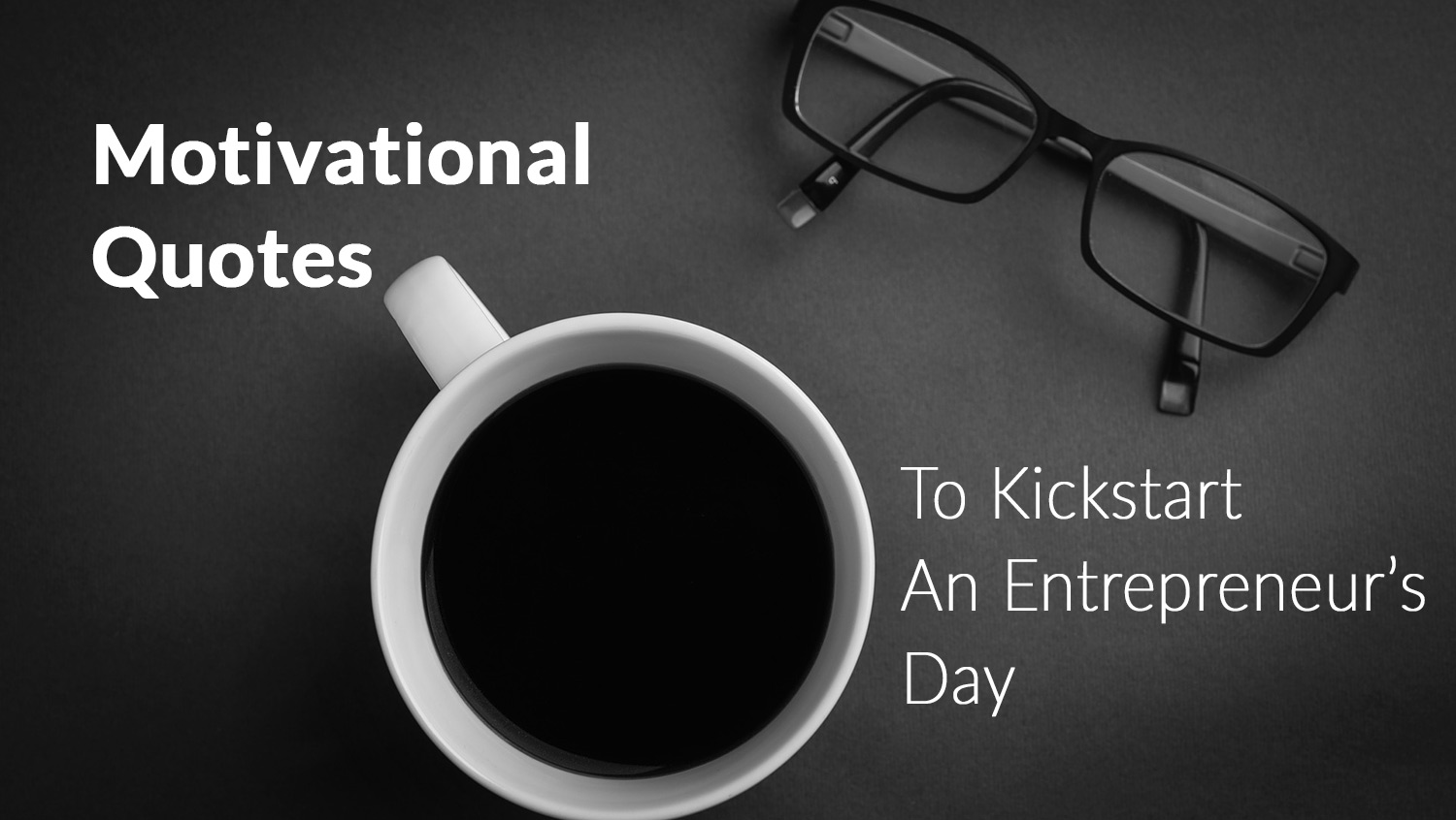 Motivational Quotes To Kickstart An Entrepreneur's Day